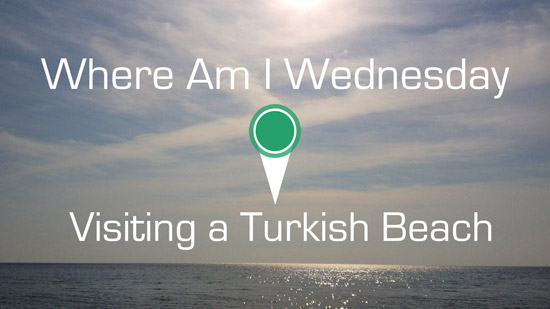 Where Am I Wednesday | Visiting a Beach in Turkey