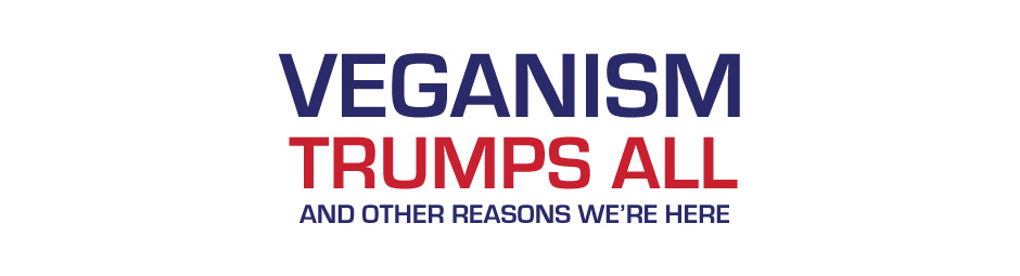 Veganism Trumps All