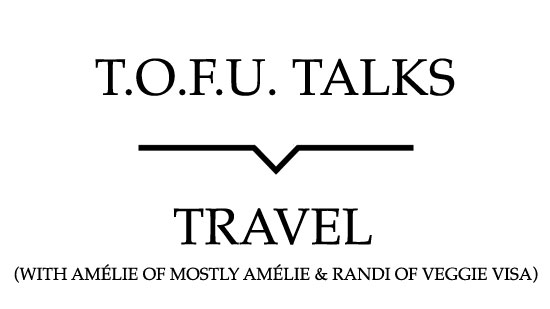 "Image contains a white background with black text that says ""T.O.F.U. Talks"" above a black line with a small indent in the centre pointing below to text that says ""Travel (With Amélie of Mostly Amélie and Randi of Veggie Visa)""."